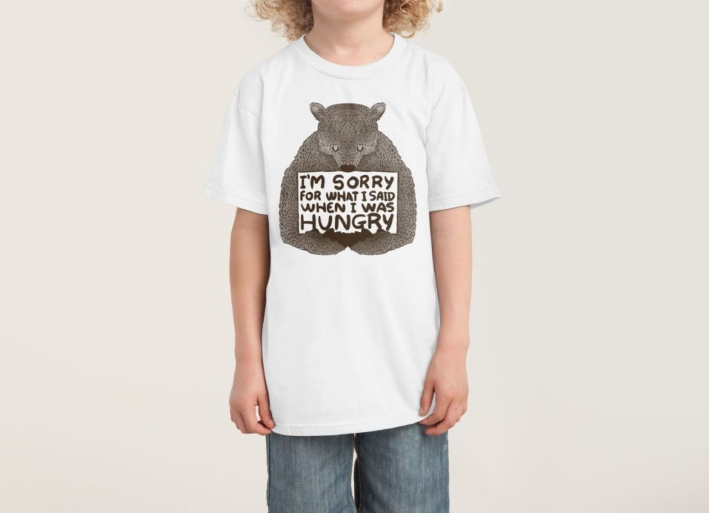 I'm Sorry for What I said When I was Hungry // Design by Tobe Fonseca // Threadless